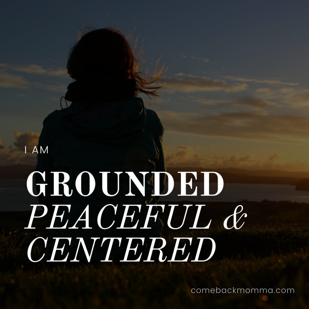 self love affirmations - I am grounded peaceful and centered