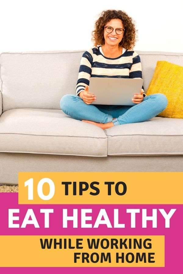 10 Tips to Eat Healthy While Working From Home